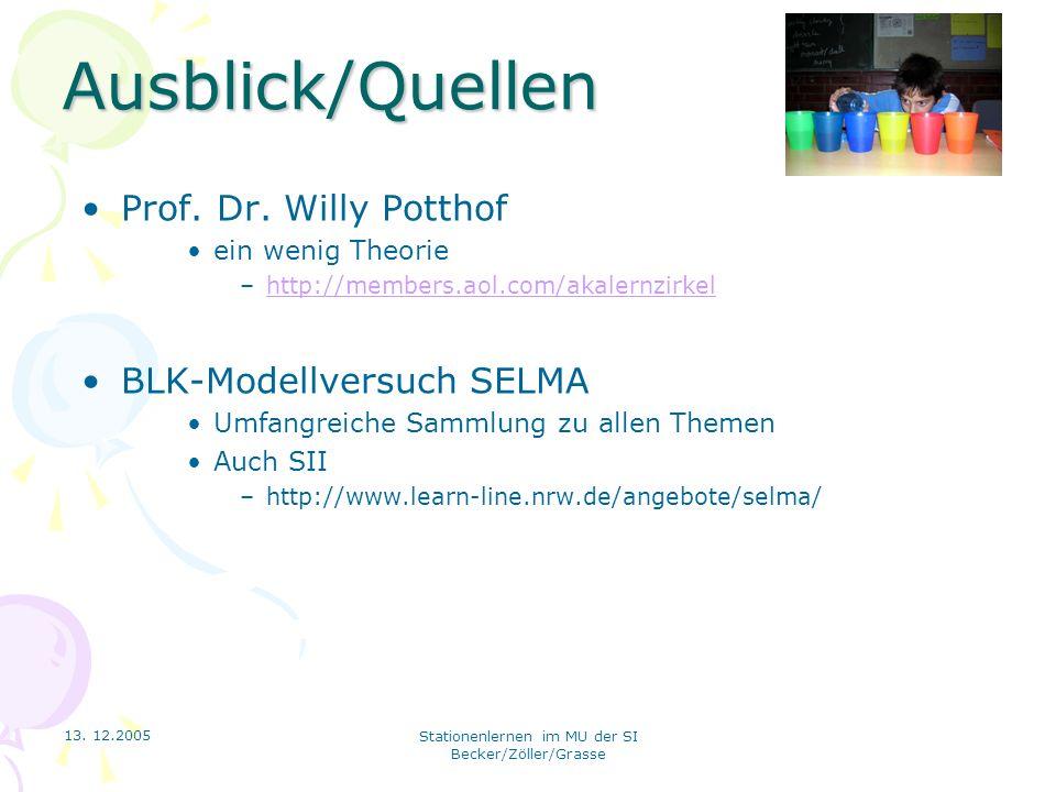 13. 12.2005 Stationenlernen im MU der SI Becker/Zöller/Grasse Ausblick/Quellen Prof. Dr. Willy Potthof ein wenig Theorie –http://members.aol.com/akale