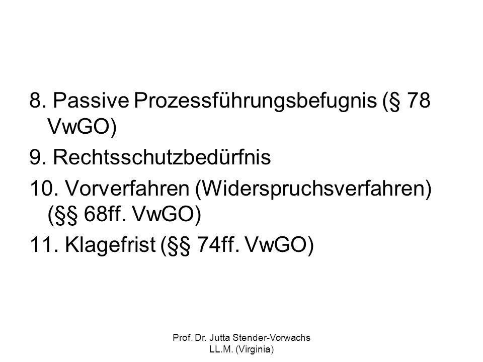 Prof. Dr. Jutta Stender-Vorwachs LL.M. (Virginia) 8. Passive Prozessführungsbefugnis (§ 78 VwGO) 9. Rechtsschutzbedürfnis 10. Vorverfahren (Widerspruc