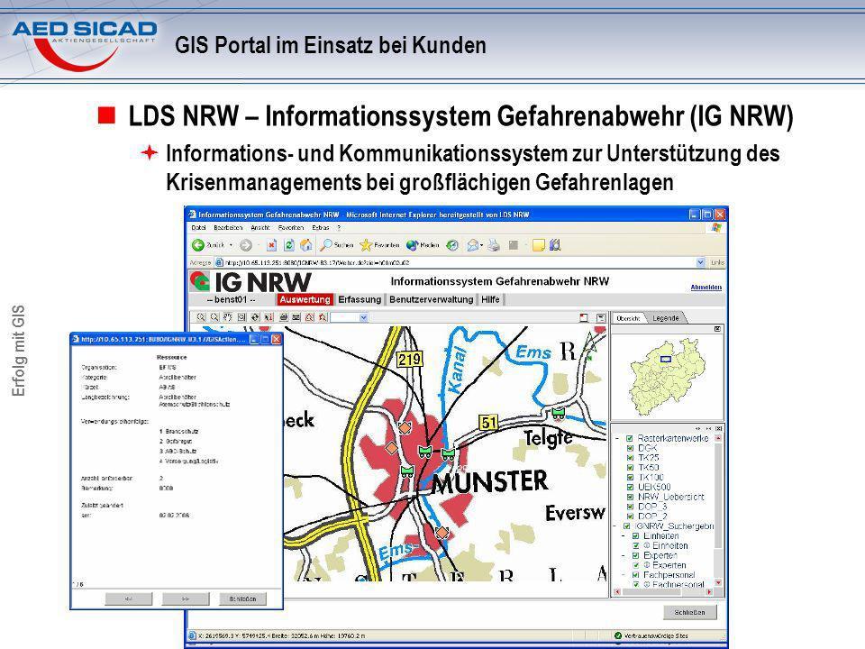 Erfolg mit GIS GIS Portal im Einsatz bei Kunden LDS NRW – Informationssystem Gefahrenabwehr (IG NRW) Informations- und Kommunikationssystem zur Unters