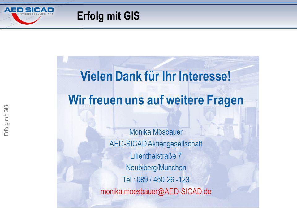 Erfolg mit GIS Monika Mösbauer AED-SICAD Aktiengesellschaft Lilienthalstraße 7 Neubiberg/München Tel.: 089 / 450 26 -123 monika.moesbauer@AED-SICAD.de Vielen Dank für Ihr Interesse.