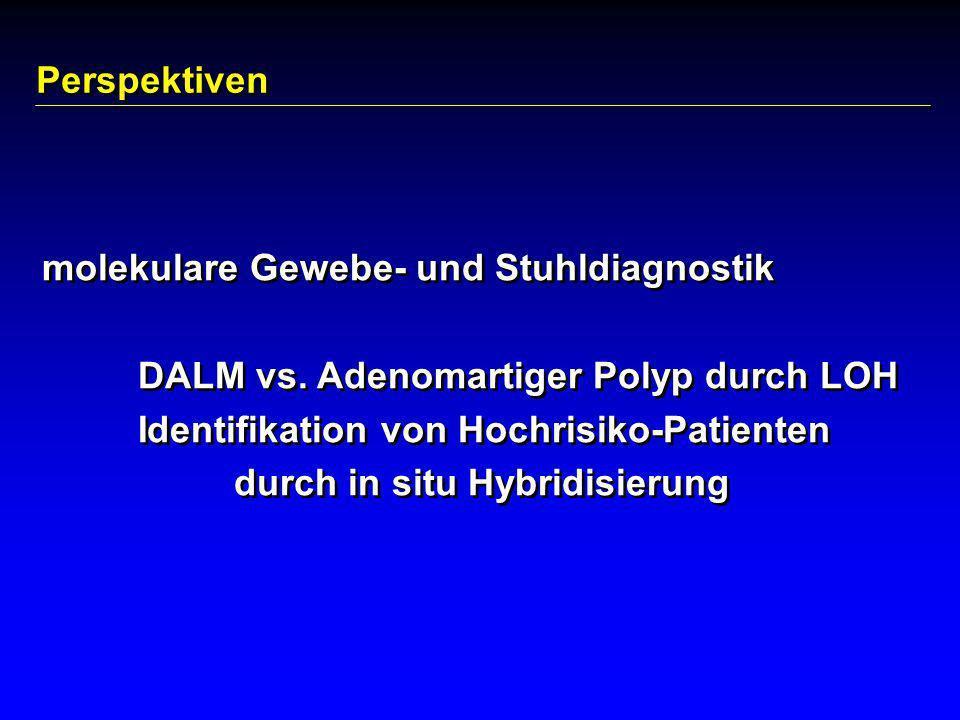 Perspektiven molekulare Gewebe- und Stuhldiagnostik DALM vs. Adenomartiger Polyp durch LOH Identifikation von Hochrisiko-Patienten durch in situ Hybri