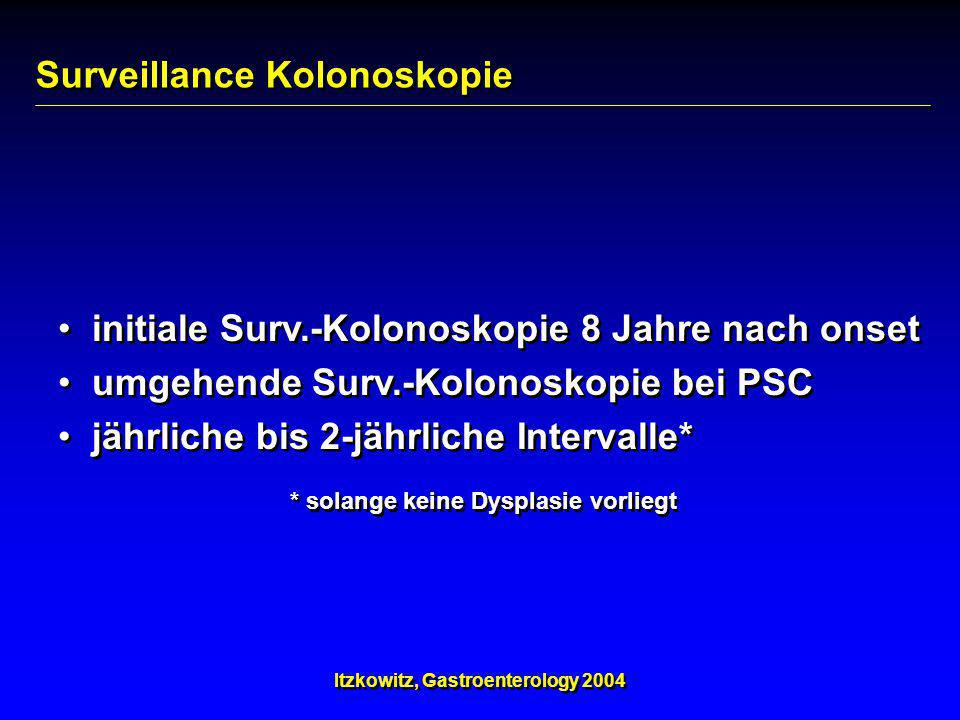 Surveillance Kolonoskopie initiale Surv.-Kolonoskopie 8 Jahre nach onset umgehende Surv.-Kolonoskopie bei PSC jährliche bis 2-jährliche Intervalle* in