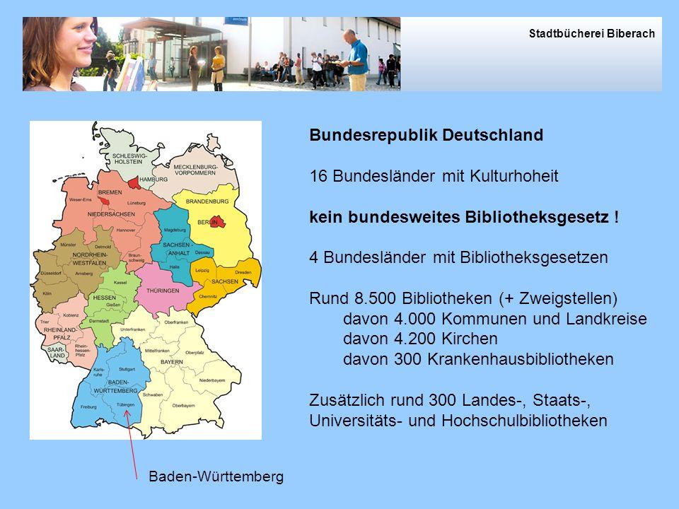 Stadtbücherei Biberach Bundesrepublik Deutschland 16 Bundesländer mit Kulturhoheit kein bundesweites Bibliotheksgesetz .