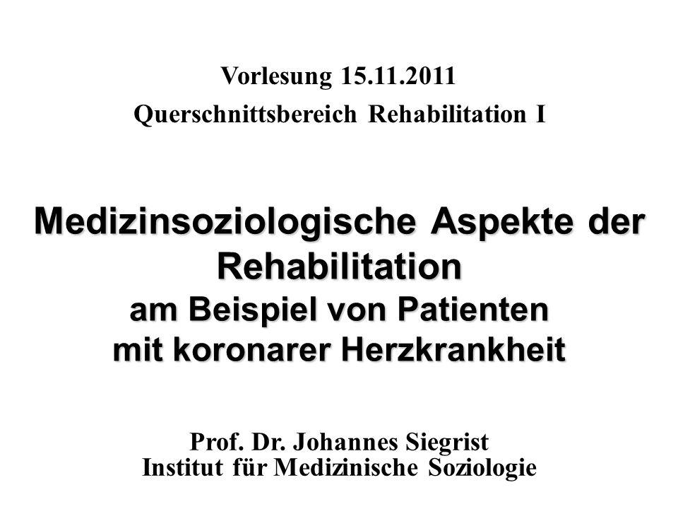 Medizinsoziologische Aspekte der Rehabilitation am Beispiel von Patienten mit koronarer Herzkrankheit Vorlesung 15.11.2011 Querschnittsbereich Rehabil