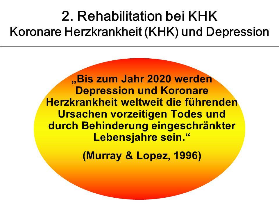 2. Rehabilitation bei KHK Koronare Herzkrankheit (KHK) und Depression Bis zum Jahr 2020 werden Depression und Koronare Herzkrankheit weltweit die führ