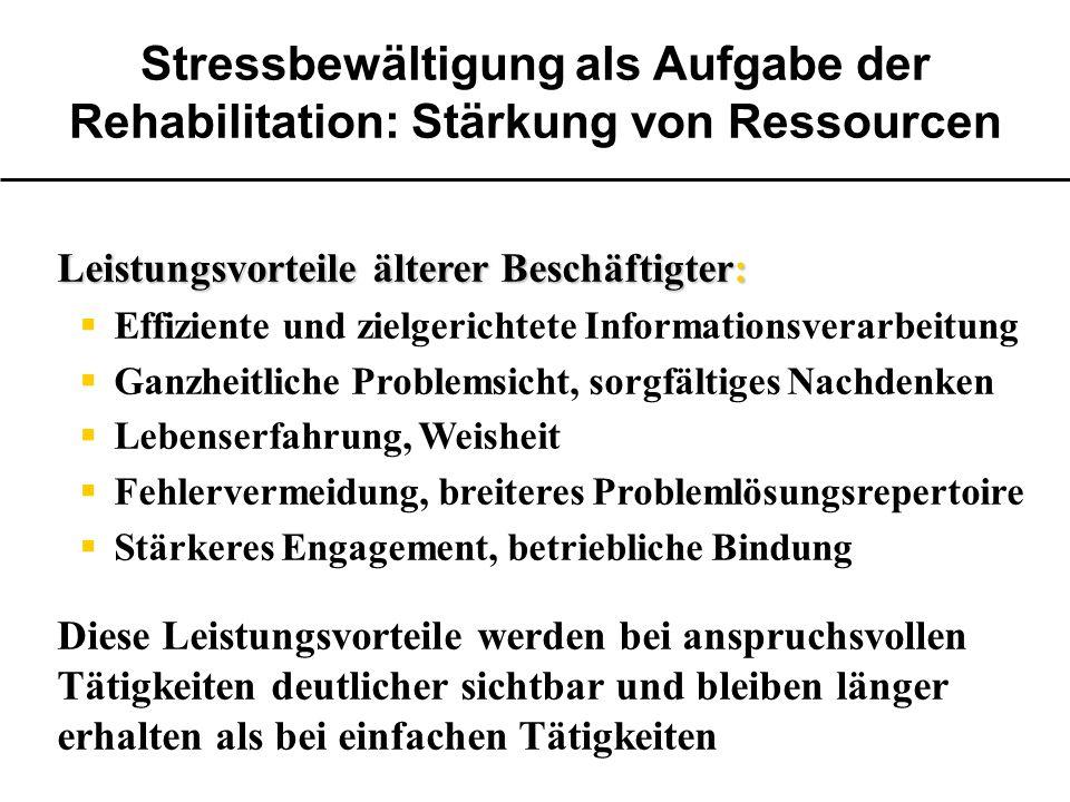 Stressbewältigung als Aufgabe der Rehabilitation: Stärkung von Ressourcen Leistungsvorteile älterer Beschäftigter: Effiziente und zielgerichtete Infor
