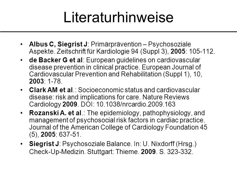 Literaturhinweise Albus C, Siegrist J: Primärprävention – Psychosoziale Aspekte. Zeitschrift für Kardiologie 94 (Suppl 3), 2005: 105-112. de Backer G