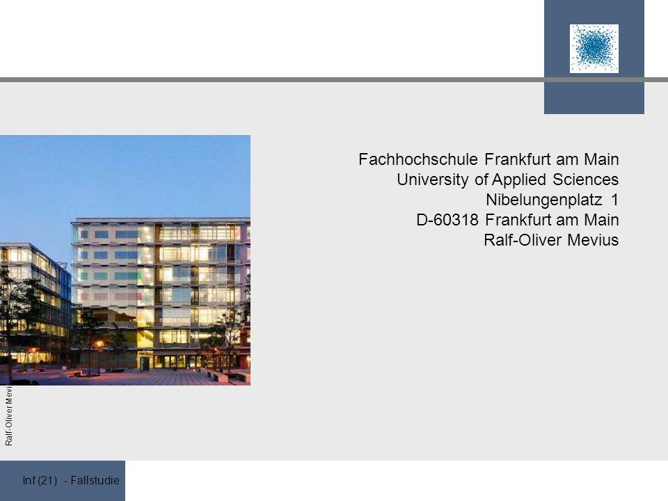Inf (21) - Fallstudie Ralf-Oliver Mevius Fachhochschule Frankfurt am Main University of Applied Sciences Nibelungenplatz 1 D-60318 Frankfurt am Main Ralf-Oliver Mevius
