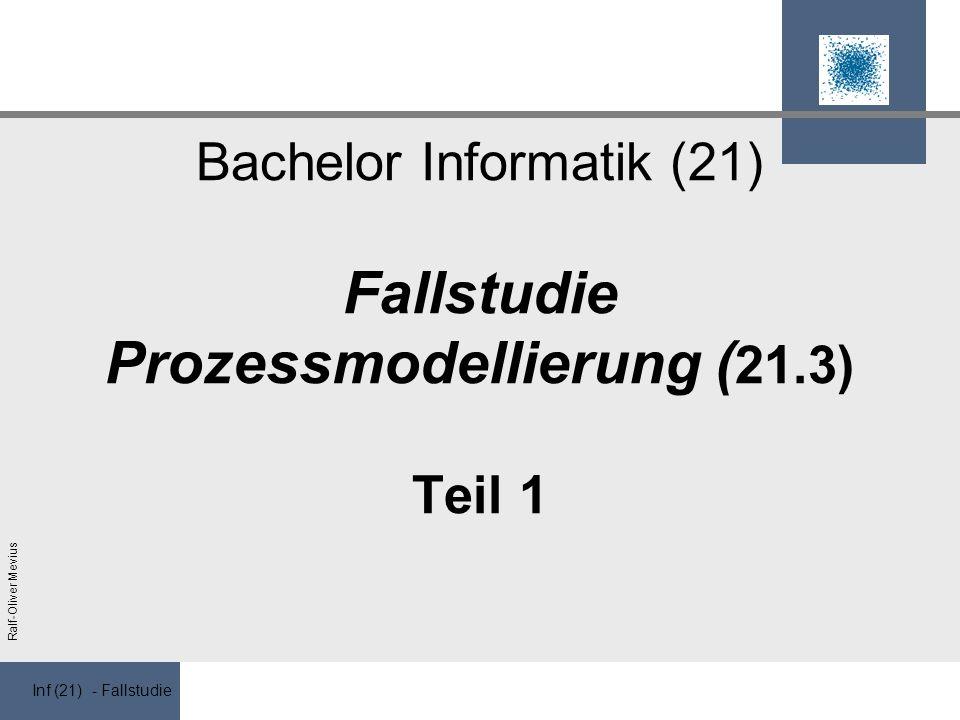 Inf (21) - Fallstudie Ralf-Oliver Mevius Bachelor Informatik (21) Fallstudie Prozessmodellierung ( 21.3) Teil 1