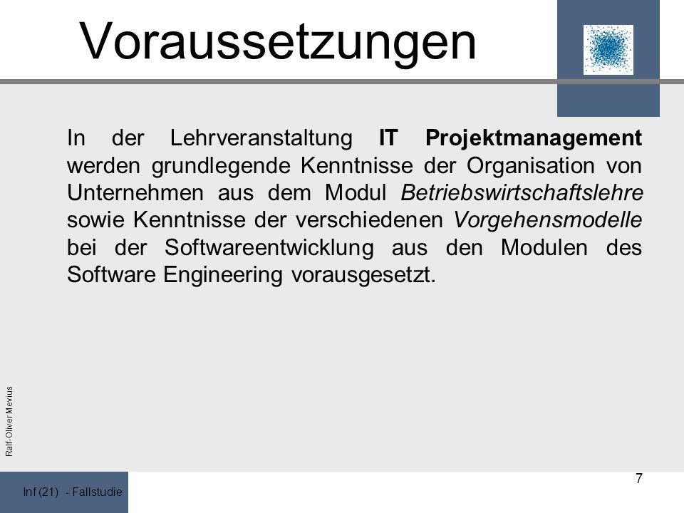 Inf (21) - Fallstudie Ralf-Oliver Mevius Voraussetzungen In der Lehrveranstaltung IT Projektmanagement werden grundlegende Kenntnisse der Organisation von Unternehmen aus dem Modul Betriebswirtschaftslehre sowie Kenntnisse der verschiedenen Vorgehensmodelle bei der Softwareentwicklung aus den Modulen des Software Engineering vorausgesetzt.