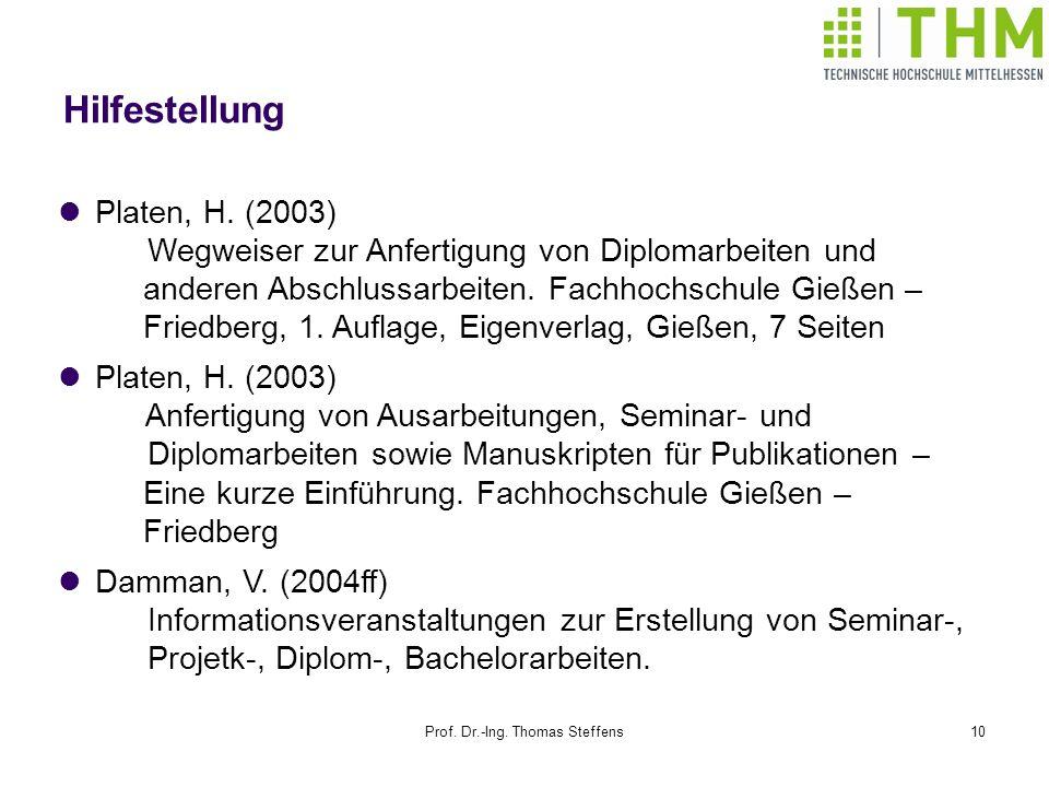 Prof. Dr.-Ing. Thomas Steffens10 Hilfestellung Platen, H. (2003) Wegweiser zur Anfertigung von Diplomarbeiten und anderen Abschlussarbeiten. Fachhochs