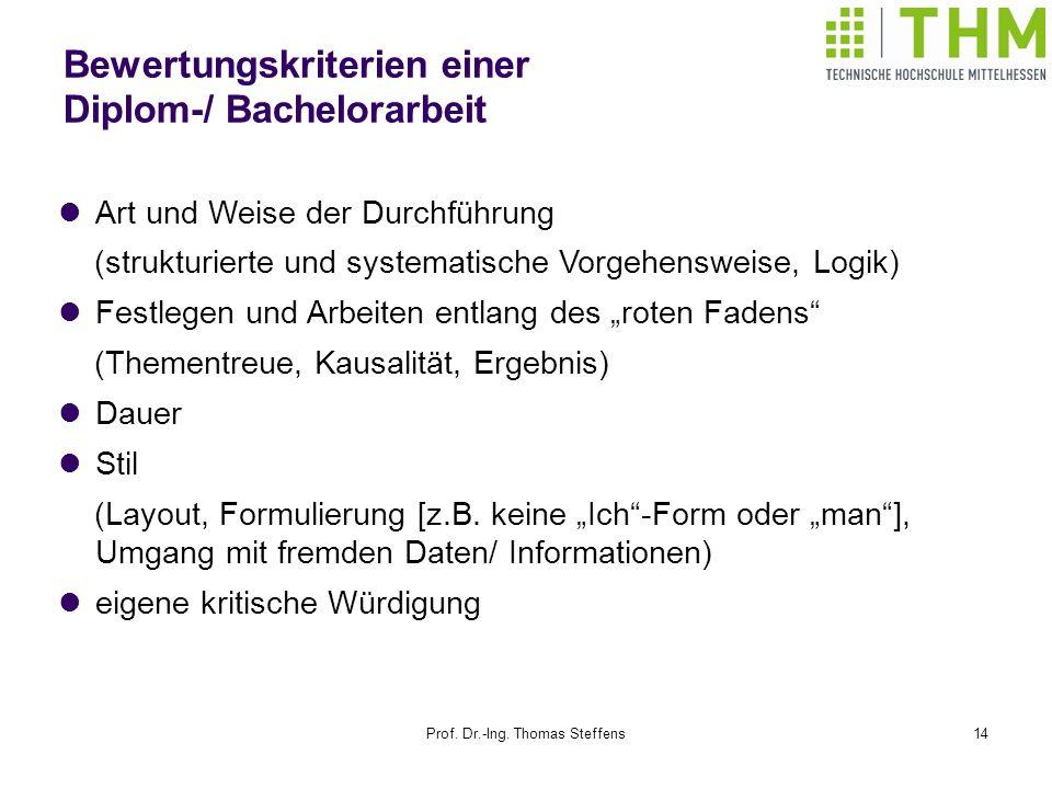 Prof. Dr.-Ing. Thomas Steffens14 Bewertungskriterien einer Diplom-/ Bachelorarbeit Art und Weise der Durchführung (strukturierte und systematische Vor