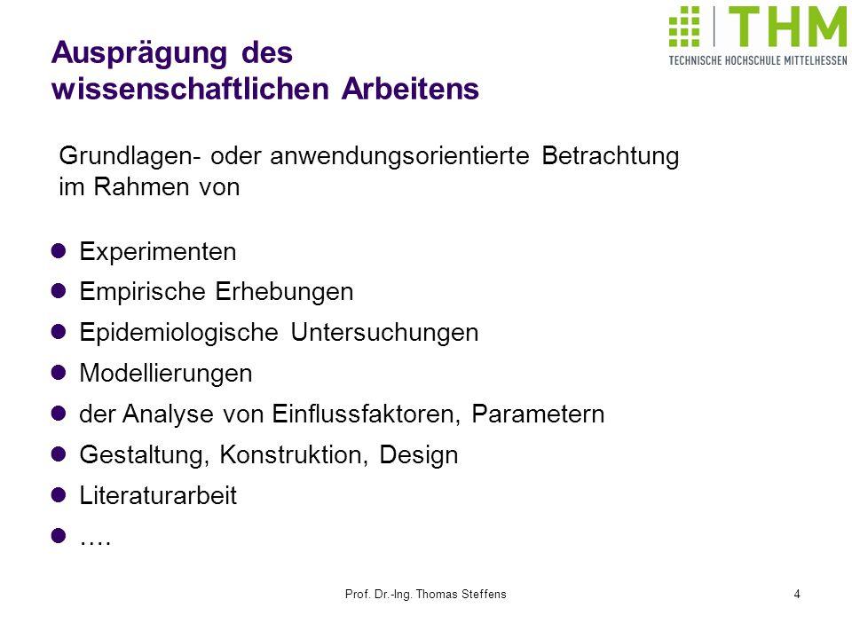 Prof. Dr.-Ing. Thomas Steffens4 Ausprägung des wissenschaftlichen Arbeitens Experimenten Empirische Erhebungen Epidemiologische Untersuchungen Modelli
