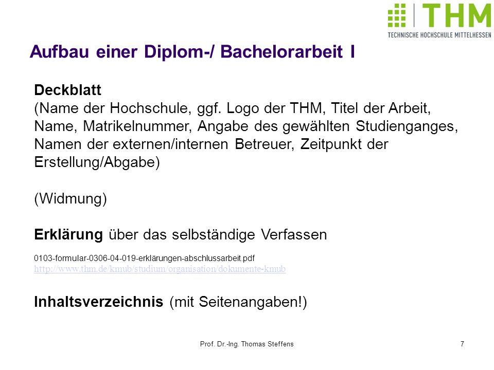 Prof. Dr.-Ing. Thomas Steffens7 Aufbau einer Diplom-/ Bachelorarbeit I Deckblatt (Name der Hochschule, ggf. Logo der THM, Titel der Arbeit, Name, Matr