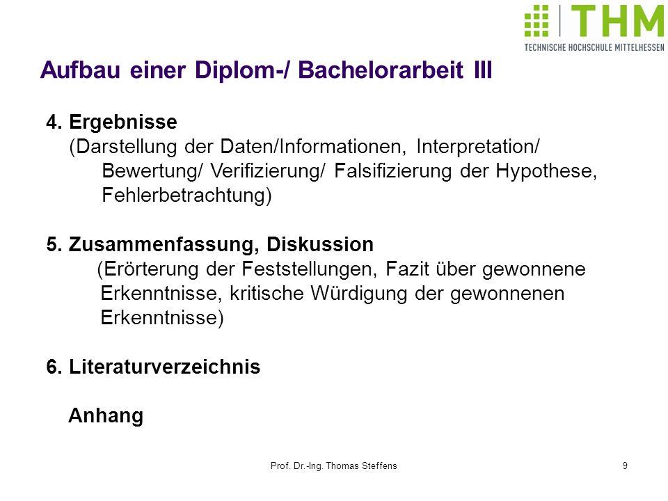 Prof. Dr.-Ing. Thomas Steffens9 Aufbau einer Diplom-/ Bachelorarbeit III 4. Ergebnisse (Darstellung der Daten/Informationen, Interpretation/ Bewertung