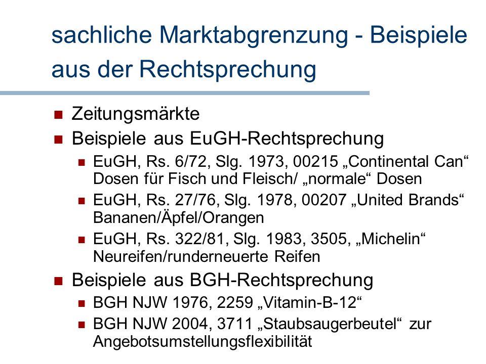 sachliche Marktabgrenzung - Beispiele aus der Rechtsprechung Zeitungsmärkte Beispiele aus EuGH-Rechtsprechung EuGH, Rs. 6/72, Slg. 1973, 00215 Contine