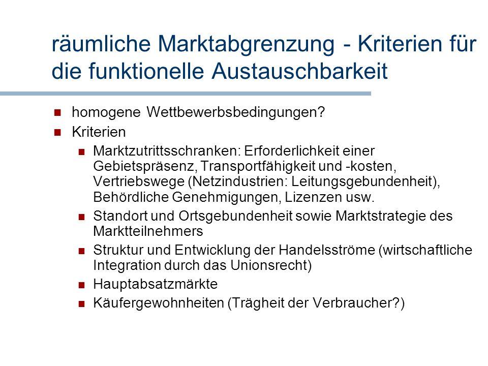 räumliche Marktabgrenzung - Kriterien für die funktionelle Austauschbarkeit homogene Wettbewerbsbedingungen? Kriterien Marktzutrittsschranken: Erforde