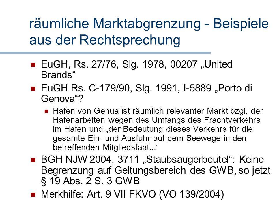 räumliche Marktabgrenzung - Beispiele aus der Rechtsprechung EuGH, Rs. 27/76, Slg. 1978, 00207 United Brands EuGH Rs. C-179/90, Slg. 1991, I-5889 Port