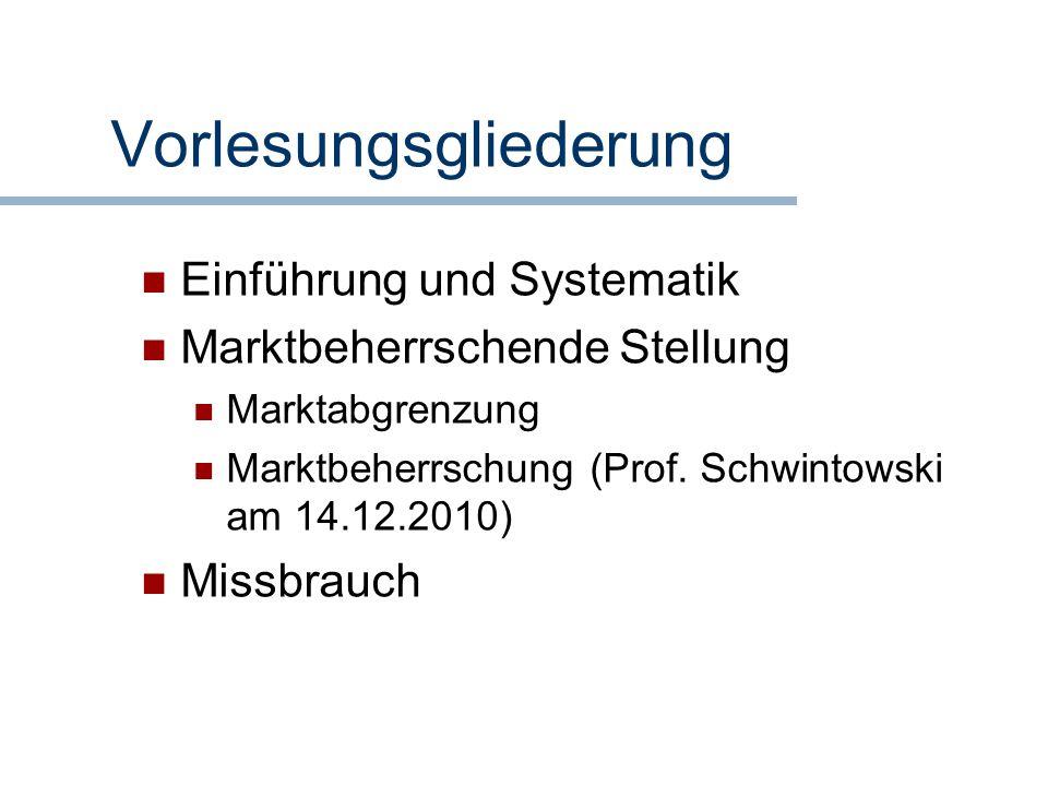 Vorlesungsgliederung Einführung und Systematik Marktbeherrschende Stellung Marktabgrenzung Marktbeherrschung (Prof. Schwintowski am 14.12.2010) Missbr