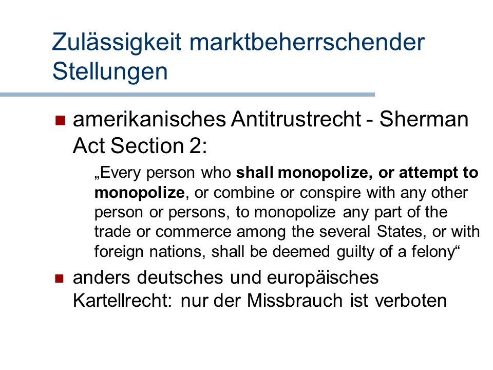 Zulässigkeit marktbeherrschender Stellungen amerikanisches Antitrustrecht - Sherman Act Section 2: Every person who shall monopolize, or attempt to mo