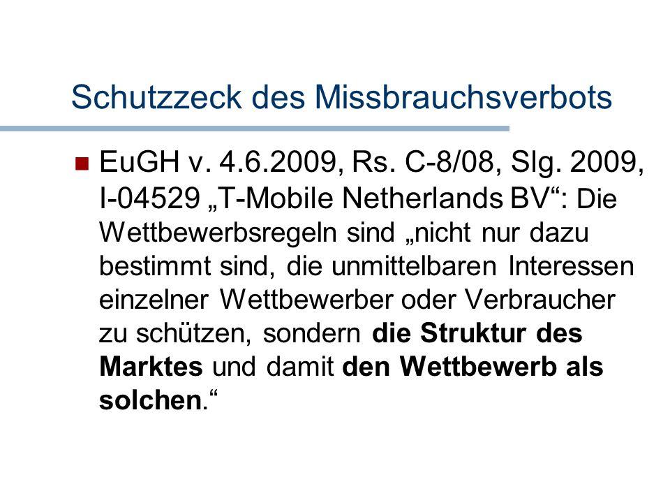 Schutzzeck des Missbrauchsverbots EuGH v. 4.6.2009, Rs. C-8/08, Slg. 2009, I-04529 T-Mobile Netherlands BV: Die Wettbewerbsregeln sind nicht nur dazu
