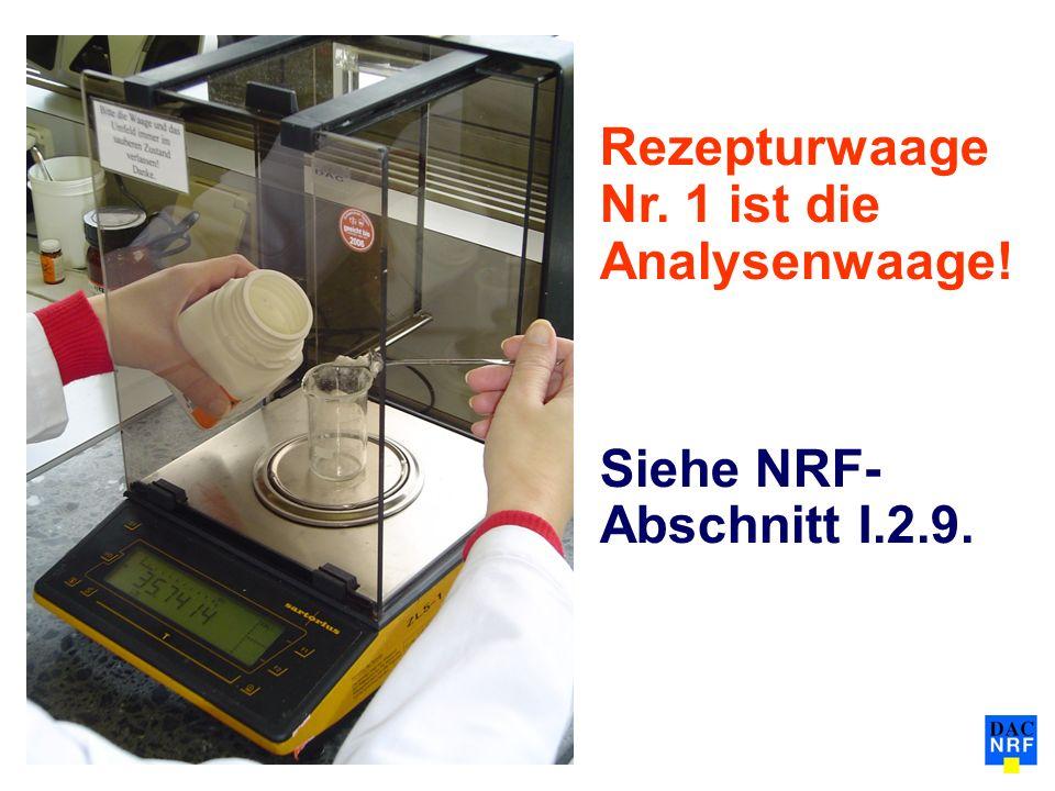 Rezepturwaage Nr. 1 ist die Analysenwaage! Siehe NRF- Abschnitt I.2.9.