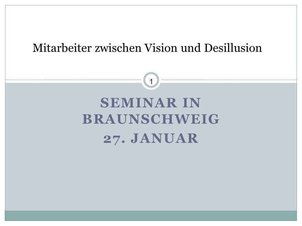 SEMINAR IN BRAUNSCHWEIG 27. JANUAR Mitarbeiter zwischen Vision und Desillusion 1