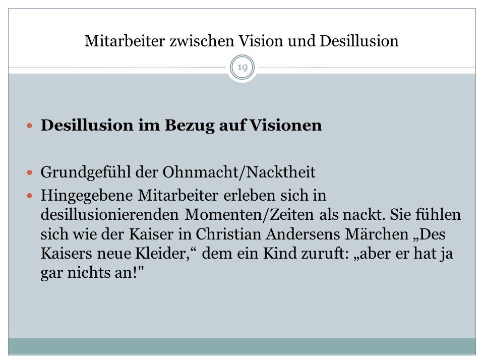 Mitarbeiter zwischen Vision und Desillusion Desillusion im Bezug auf Visionen Grundgefühl der Ohnmacht/Nacktheit Hingegebene Mitarbeiter erleben sich