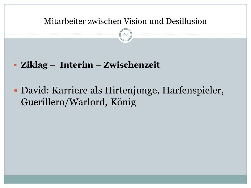 Mitarbeiter zwischen Vision und Desillusion Ziklag – Interim – Zwischenzeit David: Karriere als Hirtenjunge, Harfenspieler, Guerillero/Warlord, König
