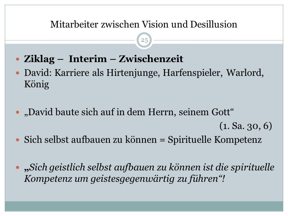 Mitarbeiter zwischen Vision und Desillusion Ziklag – Interim – Zwischenzeit David: Karriere als Hirtenjunge, Harfenspieler, Warlord, König David baute