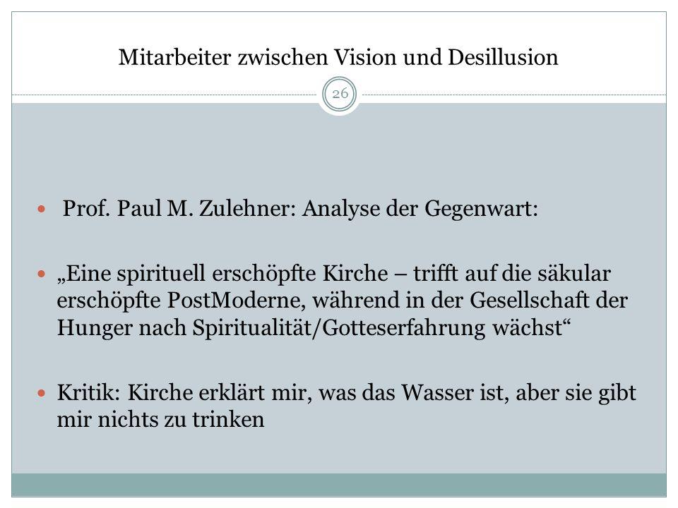 Mitarbeiter zwischen Vision und Desillusion Prof. Paul M. Zulehner: Analyse der Gegenwart: Eine spirituell erschöpfte Kirche – trifft auf die säkular