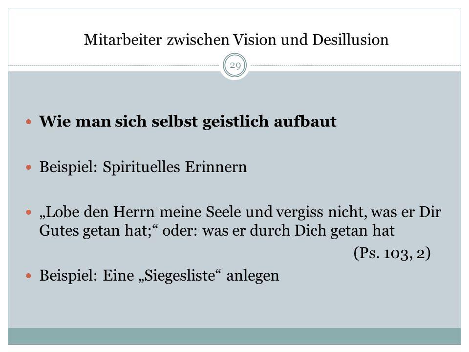 Mitarbeiter zwischen Vision und Desillusion Wie man sich selbst geistlich aufbaut Beispiel: Spirituelles Erinnern Lobe den Herrn meine Seele und vergi