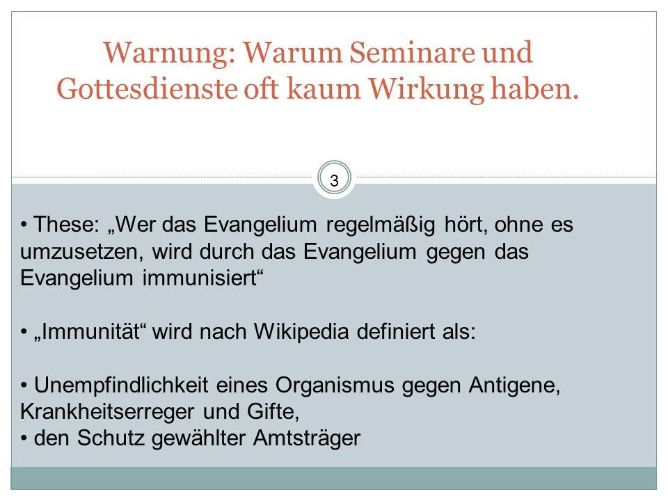 Warnung: Warum Seminare und Gottesdienste oft kaum Wirkung haben. These: Wer das Evangelium regelmäßig hört, ohne es umzusetzen, wird durch das Evange