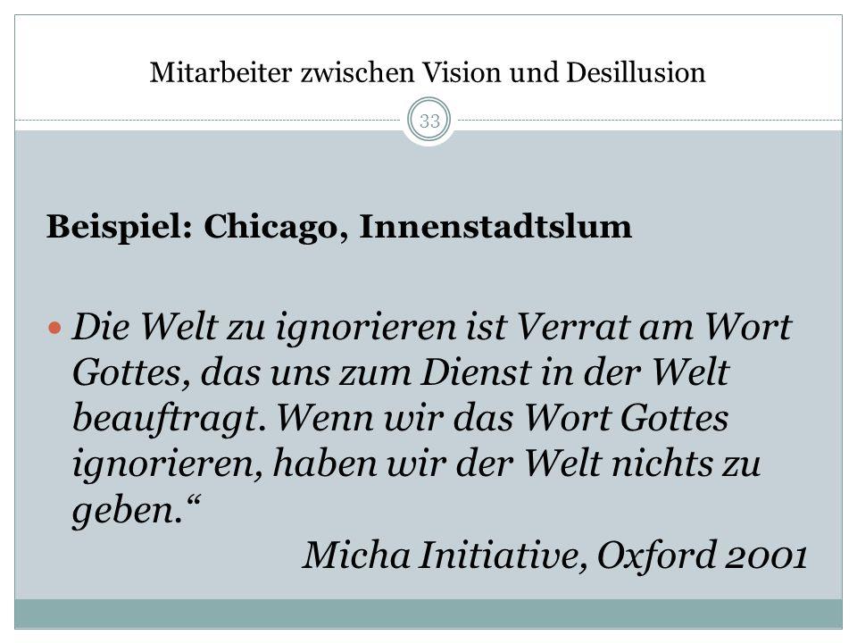 Mitarbeiter zwischen Vision und Desillusion Beispiel: Chicago, Innenstadtslum Die Welt zu ignorieren ist Verrat am Wort Gottes, das uns zum Dienst in
