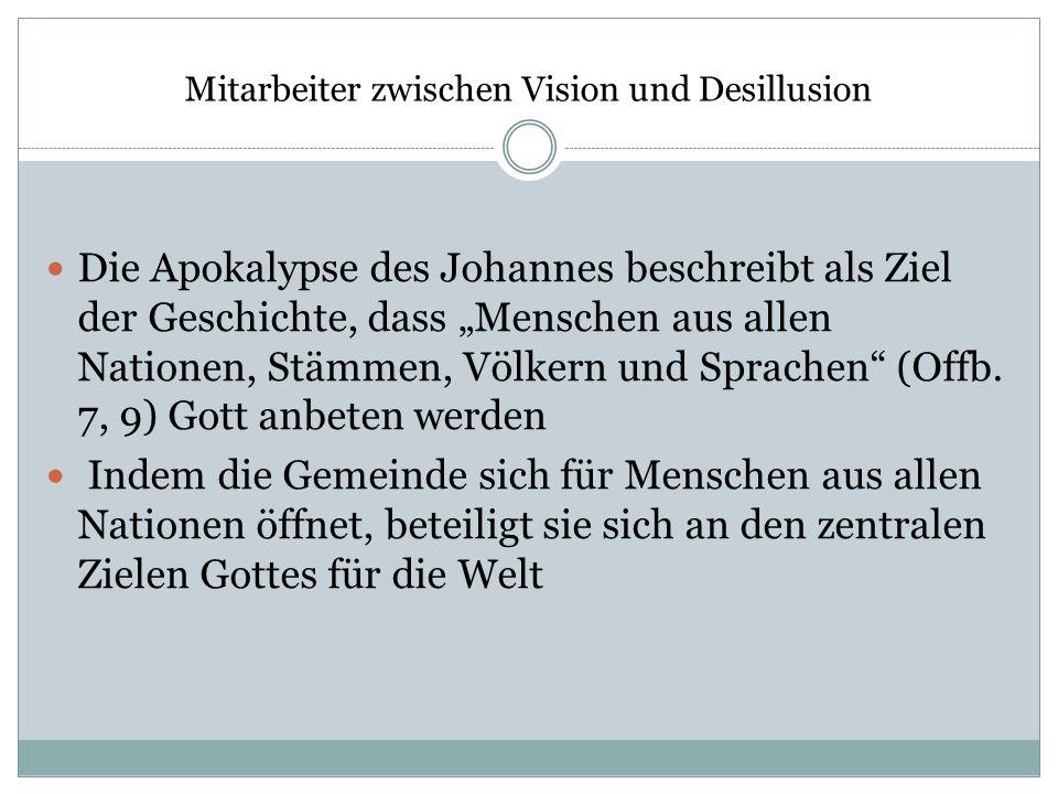 Mitarbeiter zwischen Vision und Desillusion Die Apokalypse des Johannes beschreibt als Ziel der Geschichte, dass Menschen aus allen Nationen, Stämmen,