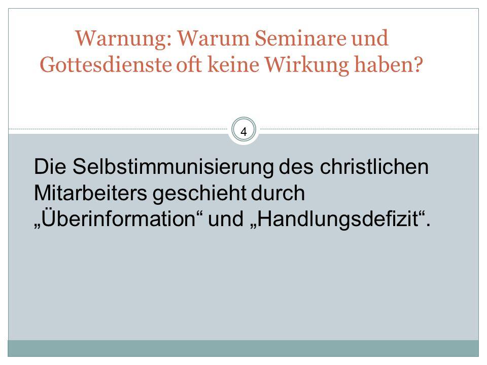 Warnung: Warum Seminare und Gottesdienste oft keine Wirkung haben? Die Selbstimmunisierung des christlichen Mitarbeiters geschieht durch Überinformati