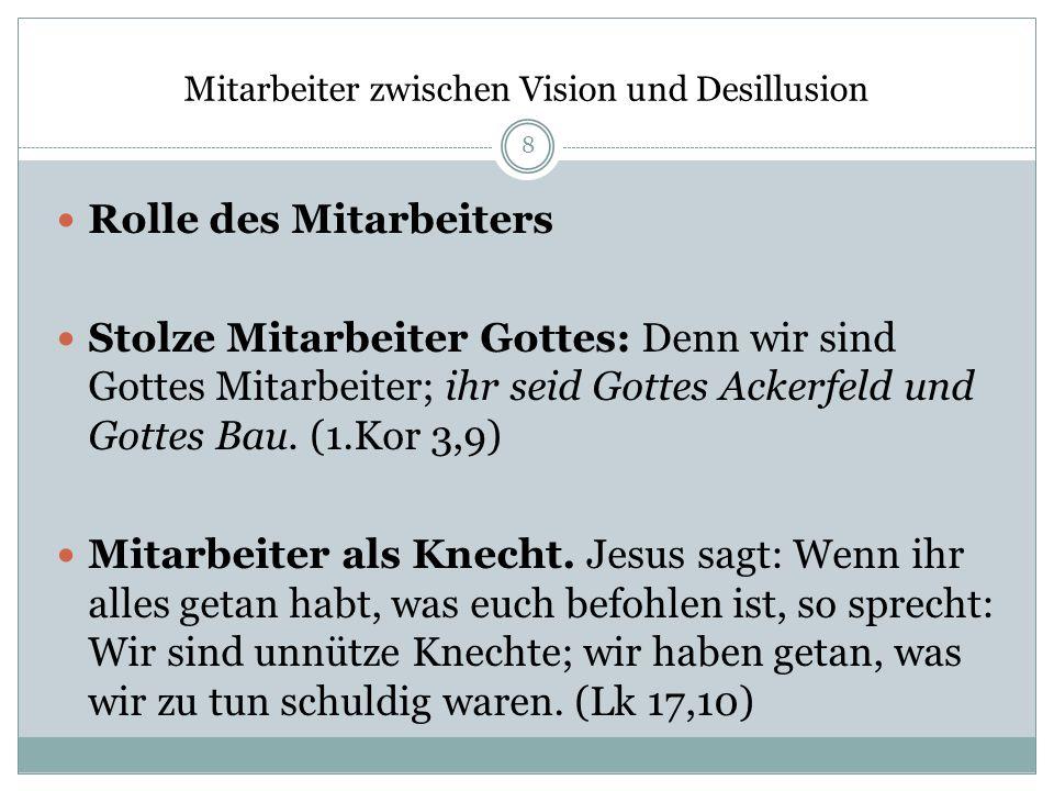 Mitarbeiter zwischen Vision und Desillusion Rolle des Mitarbeiters Stolze Mitarbeiter Gottes: Denn wir sind Gottes Mitarbeiter; ihr seid Gottes Ackerf