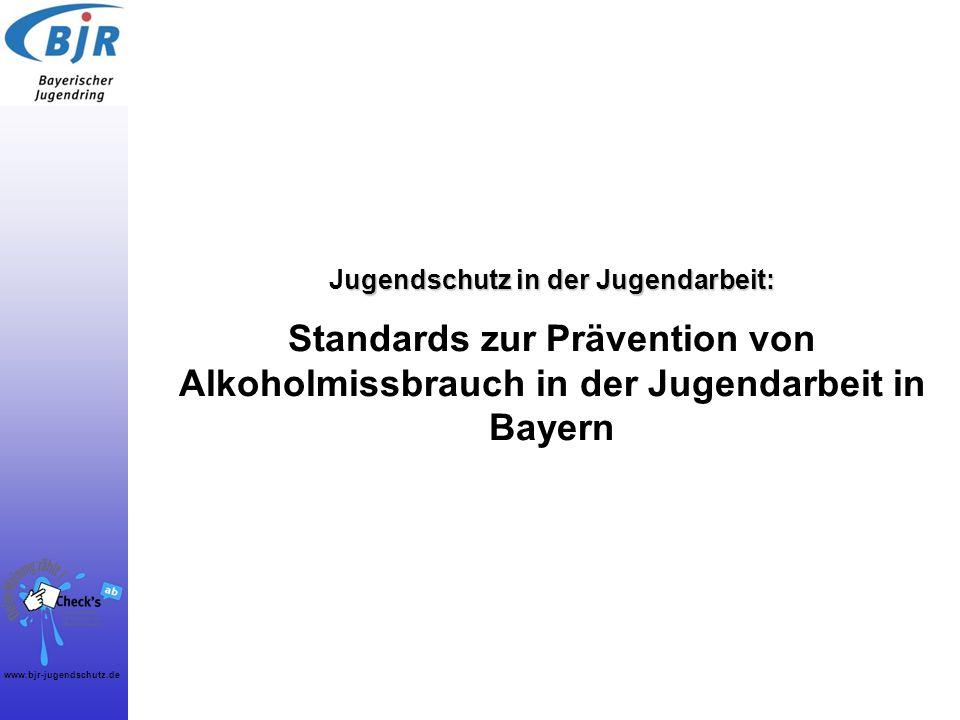 www.bjr-jugendschutz.de 1 ugendschutz in der Jugendarbeit: Jugendschutz in der Jugendarbeit: Standards zur Prävention von Alkoholmissbrauch in der Jug