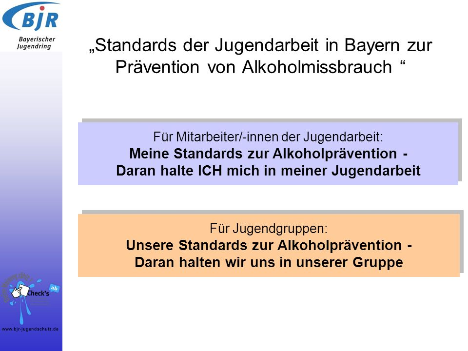 www.bjr-jugendschutz.de Standards der Jugendarbeit in Bayern zur Prävention von Alkoholmissbrauch Für Mitarbeiter/-innen der Jugendarbeit: Meine Stand