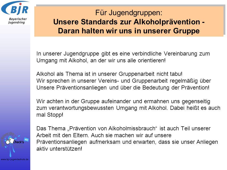 www.bjr-jugendschutz.de In unserer Jugendgruppe gibt es eine verbindliche Vereinbarung zum Umgang mit Alkohol, an der wir uns alle orientieren! Alkoho
