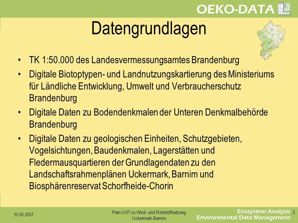 10.05.2007 Plan-UVP zu Wind- und Rohstoffnutzung Uckermark-Barnim 2 Datengrundlagen TK 1:50.000 des Landesvermessungsamtes Brandenburg Digitale Biotop
