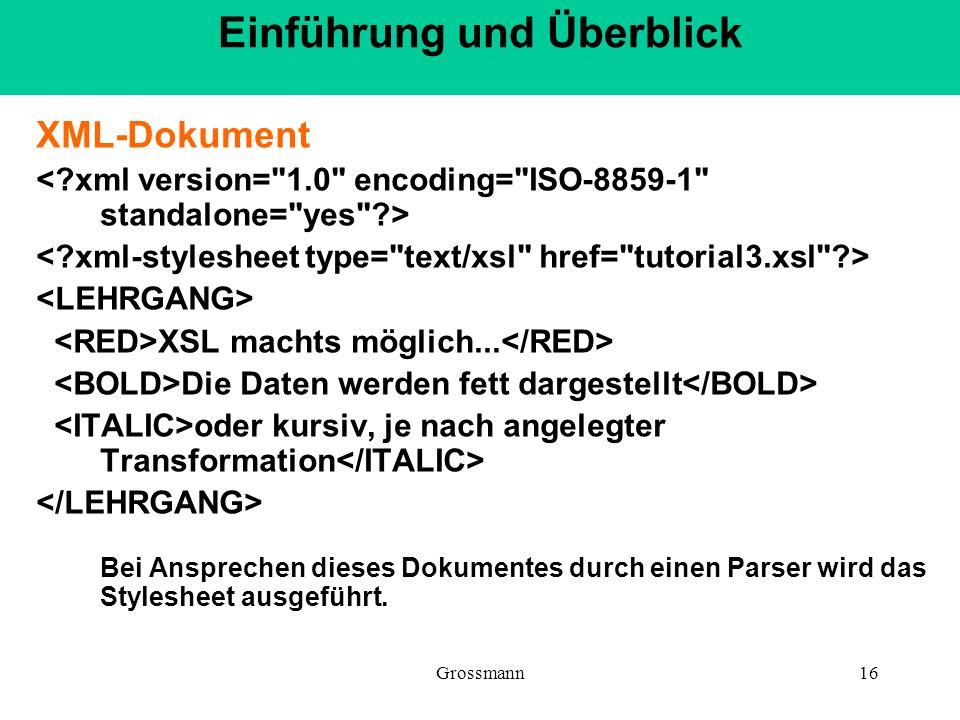 Grossmann16 XML-Dokument XSL machts möglich... Die Daten werden fett dargestellt oder kursiv, je nach angelegter Transformation Bei Ansprechen dieses