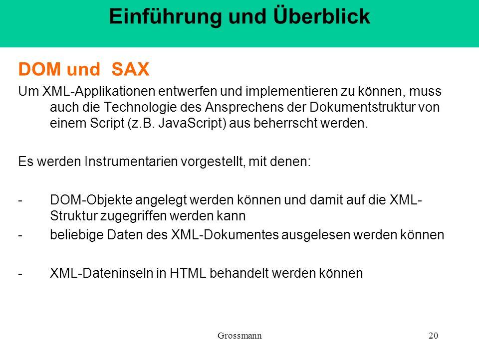 Grossmann20 DOM und SAX Um XML-Applikationen entwerfen und implementieren zu können, muss auch die Technologie des Ansprechens der Dokumentstruktur vo