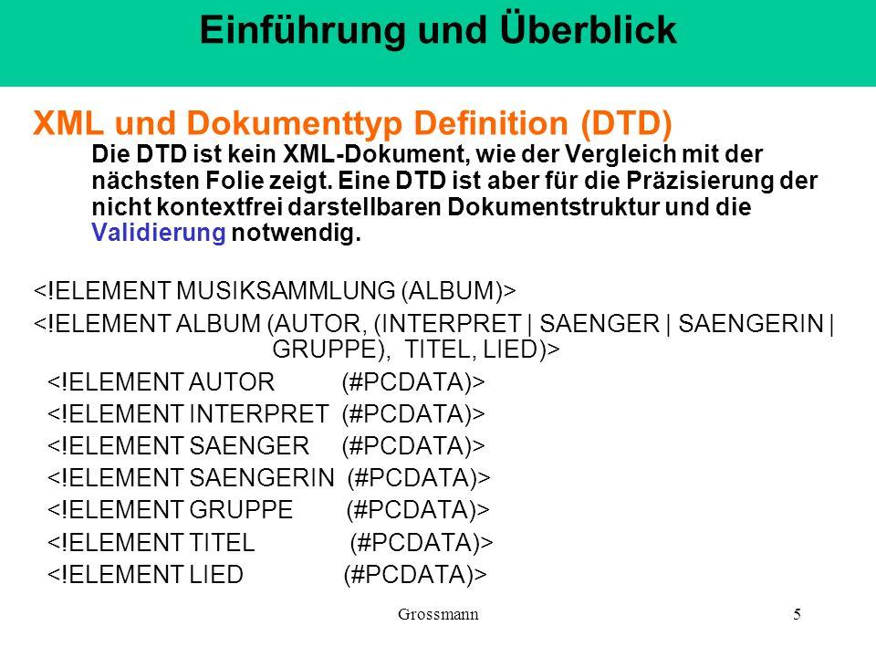 Grossmann5 XML und Dokumenttyp Definition (DTD) Die DTD ist kein XML-Dokument, wie der Vergleich mit der nächsten Folie zeigt. Eine DTD ist aber für d