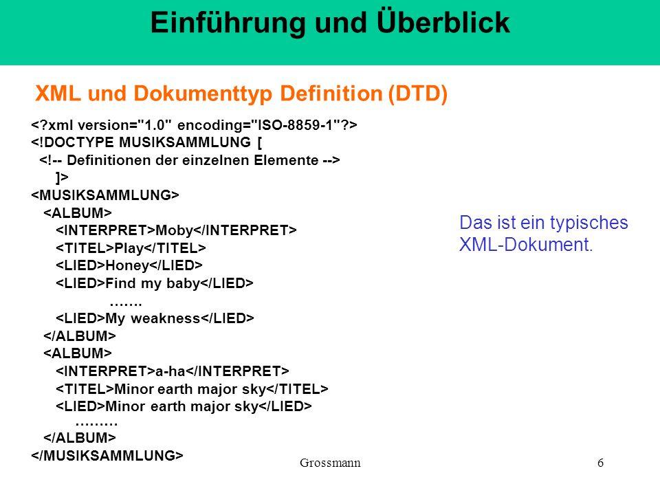 Grossmann17 <xsl:stylesheet xmlns:xsl= http://www.w3.org/1999/XSL/Transform version= 1.0 > Elementinhalteausgeben Einführung und Überblick Zugehöriges XSL-Dokument