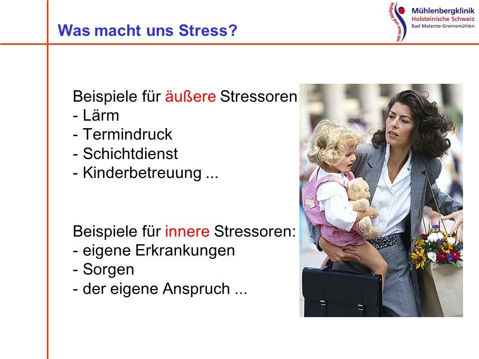 Beispiele für äußere Stressoren - Lärm - Termindruck - Schichtdienst - Kinderbetreuung... Was macht uns Stress? Beispiele für innere Stressoren: - eig