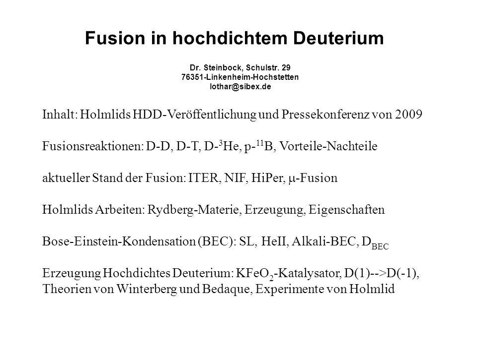 Fusion in hochdichtem Deuterium Dr. Steinbock, Schulstr. 29 76351-Linkenheim-Hochstetten lothar@sibex.de Inhalt: Holmlids HDD-Veröffentlichung und Pre