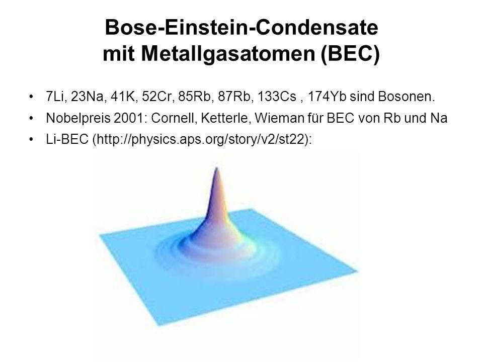 Bose-Einstein-Condensate mit Metallgasatomen (BEC) 7Li, 23Na, 41K, 52Cr, 85Rb, 87Rb, 133Cs, 174Yb sind Bosonen. Nobelpreis 2001: Cornell, Ketterle, Wi