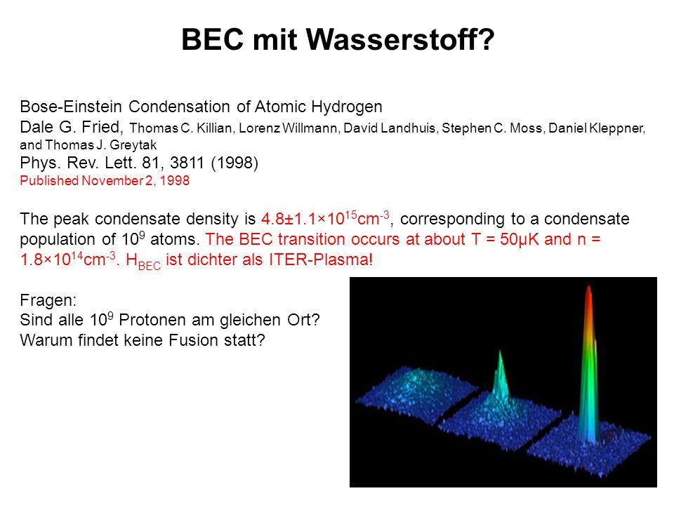 BEC mit Wasserstoff? Bose-Einstein Condensation of Atomic Hydrogen Dale G. Fried, Thomas C. Killian, Lorenz Willmann, David Landhuis, Stephen C. Moss,