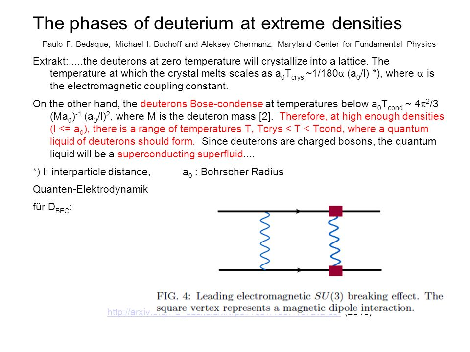 The phases of deuterium at extreme densities Paulo F. Bedaque, Michael I. Buchoff and Aleksey Chermanz, Maryland Center for Fundamental Physics Extrak